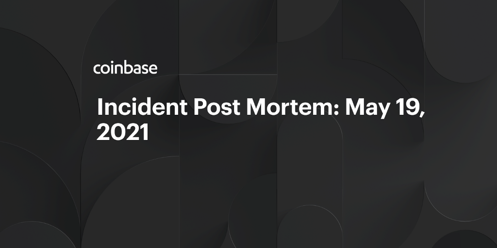 Incident Post Mortem: May 19, 2021